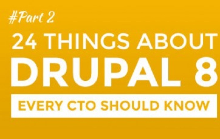 24 things about Drupal 8 every CTO should know - Part two