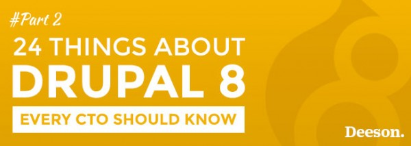24 things about Drupal 8 every CTO should know - Part 2